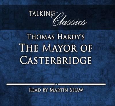 The Mayor of Casterbridge - Talking Classics (CD-Audio)