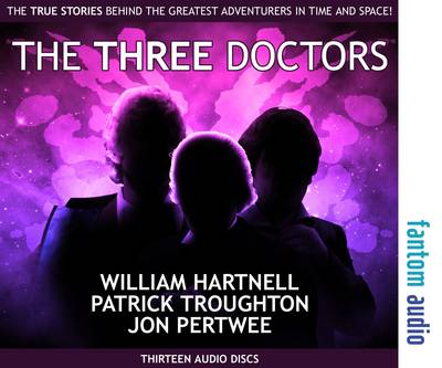 The Three Doctors: William Hartnell, Patrick Troughton and Jon Pertwee: The True Stories Behind the Greatest Adventurers in Time and Space (CD-Audio)