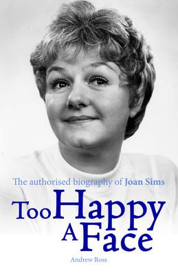 Too Happy a Face - The Authorised Biography of Joan Sims (Hardback)