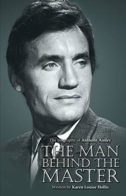 Anthony Ainley - The Man Behind the Master (Hardback)