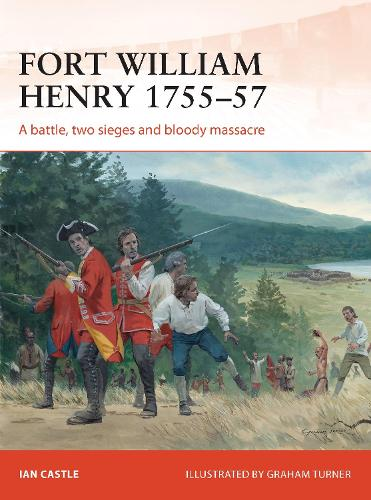 Fort William Henry 1755-57: A battle, two sieges and bloody massacre - Campaign 260 (Paperback)