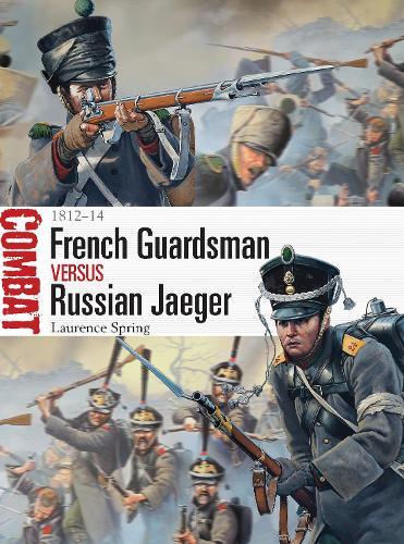 French Guardsman vs Russian Jaeger: 1812-14 - Combat 4 (Paperback)