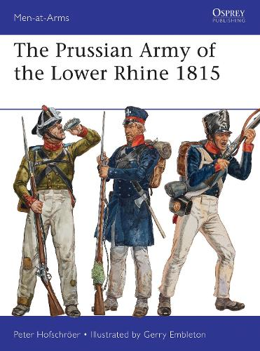 The Prussian Army of the Lower Rhine 1815 - Men-at-Arms 496 (Paperback)