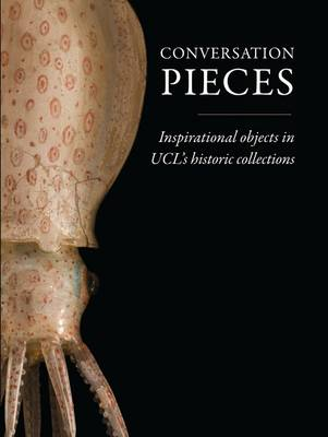 Conversation Pieces: Inspirational objects in UCL's historic collections (Paperback)