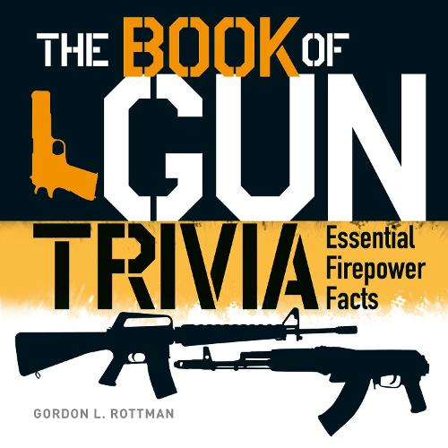 The Book of Gun Trivia: Essential Firepower Facts (Hardback)