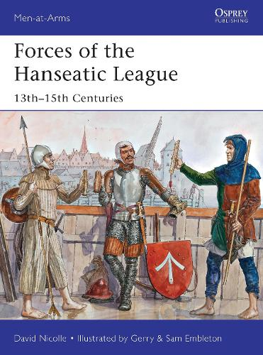 Forces of the Hanseatic League: 13th-15th Centuries - Men-at-Arms 494 (Paperback)
