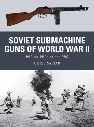 Soviet Submachine Guns of World War II: PPD-40, PPSh-41 and PPS - Weapon 33 (Paperback)
