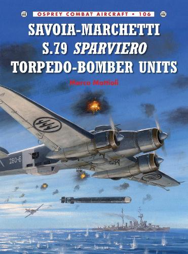 Savoia-Marchetti S.79 Sparviero Torpedo-Bomber Units - Combat Aircraft 106 (Paperback)