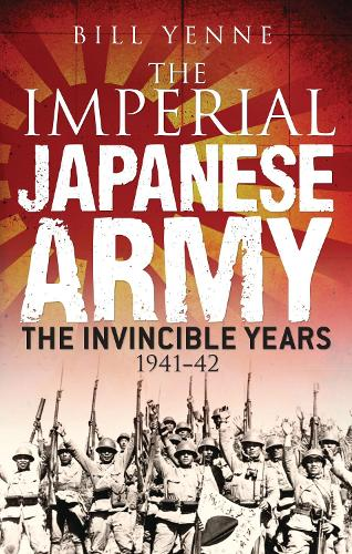The Imperial Japanese Army: The Invincible Years 1941-42 (Hardback)