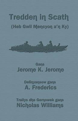Tredden in Scath (Heb Gwil Mencyon A'n Ky): Three Men in a Boat in Cornish (Paperback)