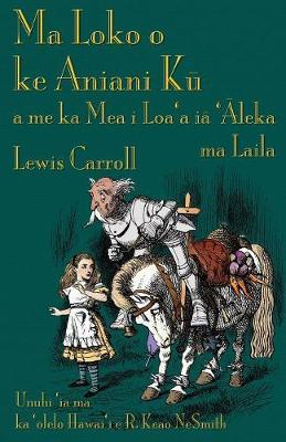Ma Loko O Ke Aniani Kū A Me Ka Mea I Loa'a Iā 'Āleka Ma Laila: Through the Looking-Glass in Hawaiian (Paperback)
