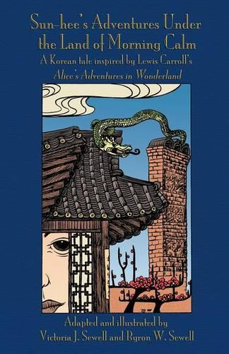 Sun-hee's Adventures Under the Land of Morning Calm: A Korean tale inspired by Lewis Carroll's Alice's Adventures in Wonderland (Paperback)
