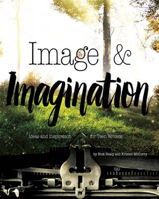 Image & Imagination: Ideas and Inspiration for Teen Writers (Paperback)