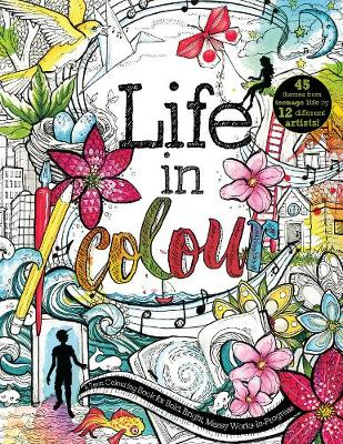 Life in Colour: A Teen Colouring Book for Bold, Bright, Messy Works-In-Progress (Paperback)