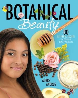 Botanical Beauty: 80 Essential Recipes for Natural Spa Products (Paperback)