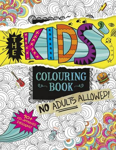 The Kids' Colouring Book: No Adults Allowed! (Paperback)