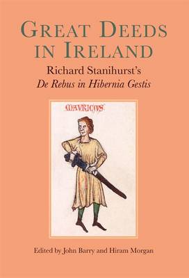 Great Deeds in Ireland: Richard Stanihurst's De Rebus in Hibernia Gestis (Hardback)