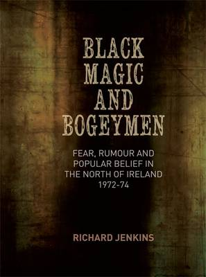 Black Magic and Bogeymen: Fear, Rumour and Popular Belief in the North of Ireland 1972-74 (Hardback)