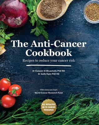 The Anti-Cancer Cookbook: Recipes to reduce your cancer risk (Hardback)