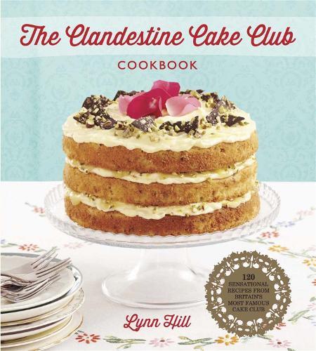 The Clandestine Cake Club Cookbook (Hardback)