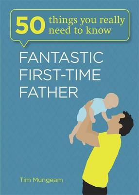 Fantastic First-Time Father - 50 Things You Really Need to Know (Paperback)