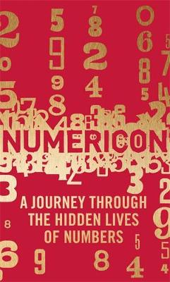 Numericon: A Journey through the Hidden Lives of Numbers (Hardback)