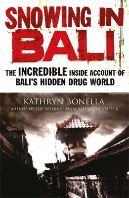 Snowing in Bali: The Incredible Inside Account of Bali's Hidden Drug World (Paperback)