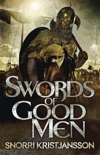 Swords of Good Men: The Valhalla Saga Book I - The Valhalla Saga (Paperback)