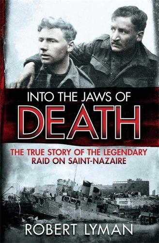 Into the Jaws of Death: The True Story of the Legendary Raid on Saint-Nazaire (Paperback)