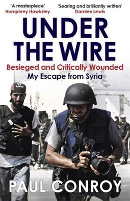 Under the Wire: Beseiged and Critically Wounded, My Escape From Syria (Paperback)