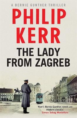 The Lady From Zagreb: Bernie Gunther Thriller 10 - Bernie Gunther (Hardback)