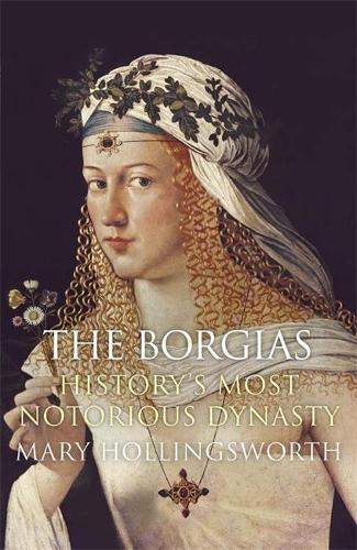 The Borgias: History's Most Notorious Dynasty (Paperback)