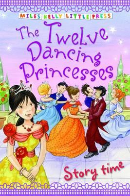 The Twelve Dancing Princesses - Little Press Story Time (Paperback)