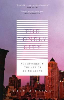The Lonely City: Adventures in the Art of Being Alone (Hardback)