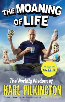 The Moaning of Life: The Worldly Wisdom of Karl Pilkington (Hardback)