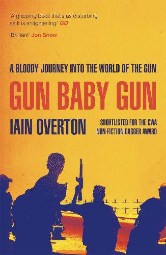 Gun Baby Gun: A Bloody Journey into the World of the Gun (Paperback)