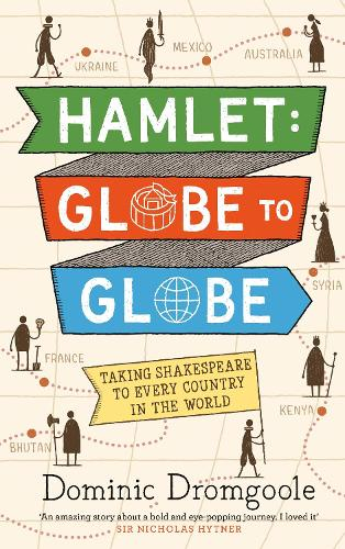 Hamlet: Globe to Globe: Taking Shakespeare to Every Country in the World (Hardback)