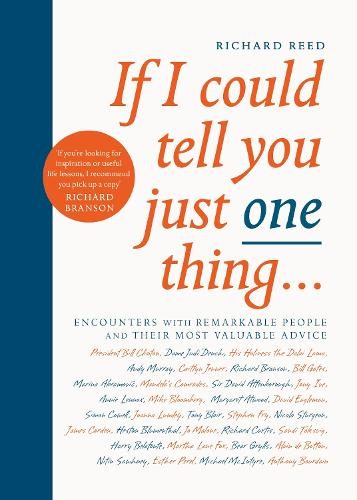 If I Could Tell You Just One Thing...: Encounters with Remarkable People and Their Most Valuable Advice (Paperback)