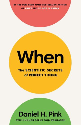 When: The Scientific Secrets of Perfect Timing (Hardback)