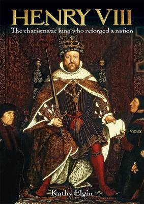 Henry VIII: The Charismatic King Who Reforged a Nation (Paperback)