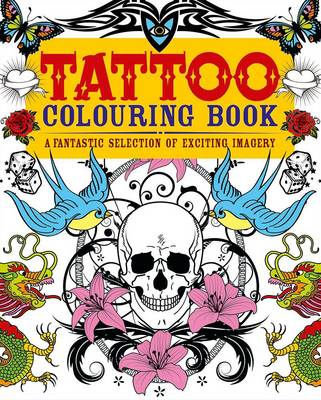Tattoo Colouring Book: A Fantastic Selection of Exciting Imagery (Paperback)