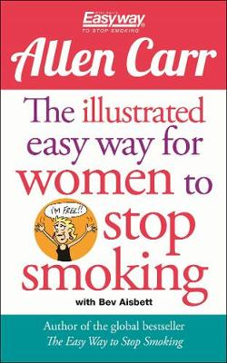 The Illustrated Easy Way for Women to Stop Smoking: A Liberating Guide to a Smoke-Free Future - Allen Carr's Easyway (Paperback)