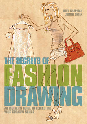 The Secrets of Fashion Drawing: An Insiders Guide to Perfecting Your Creative Skills (Paperback)