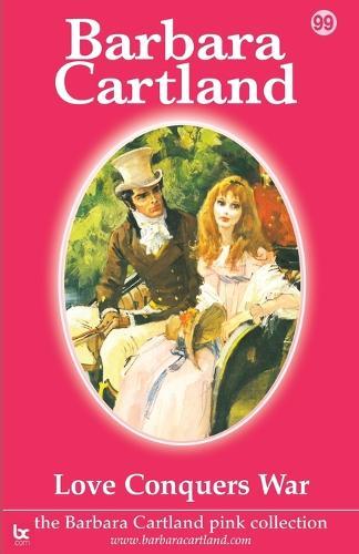 Love Conquers War - The Barbara Cartland Pink Collection 99 (Paperback)