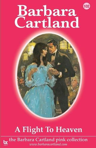 A Flight to Heaven - The Barbara Cartland Pink Collection 102 (Paperback)