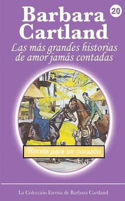 Receta para un Corazon - La Coleccion Eterna de Barbara Cartland 20 (Paperback)