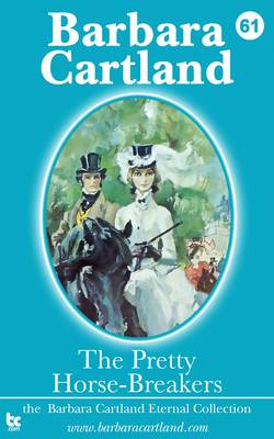 The Pretty Horse-Breakers - The Barbara Cartland Eternal Collection 61 (Paperback)