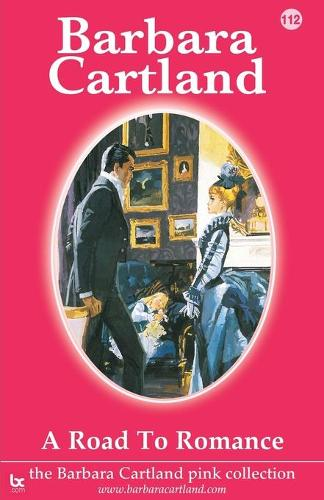 A Road to Romance - The Barbara Cartland Pink Collection 112 (Paperback)