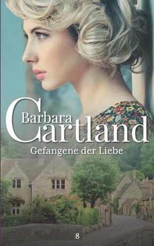 Gefangene der Liebe - Die Zeitlose Romansammlung von Barbara Cartland 8 (Paperback)