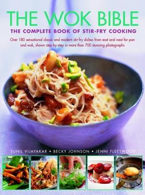 Wok Bible: The complete book of stir-fry cooking: over 180 sensational classic and modern stir-fry dishes from east and west for pan and wok, shown step-by-step in more than 700 stunning photographs (Paperback)